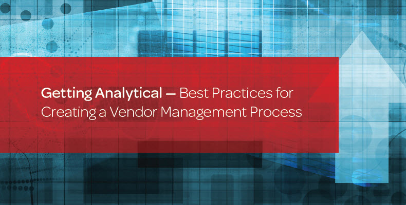 Getting Analytical – Best Practices for Creating a Vendor Management Process