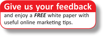 Give us your feedback and enjoy a FREE white paper with useful online marketing tips.