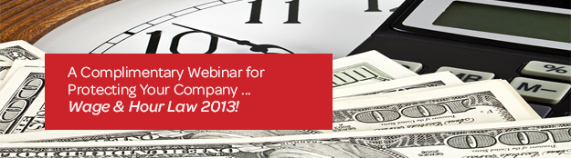 A Complimentary Webinar for Protecting Your Company ... Wage & Hour Law 2013!
