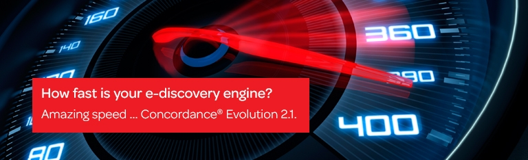 How fast is your e-discovery engine? | Amazing speed ... Concordance(R) Evolution 2.1