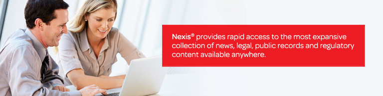 Nexis® provides rapid access to the most expansive collection of news, legal, public records and regulatory content available anywhere.