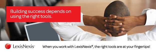 You can't build success ... if you're not working with the right tools. | When you work with LexisNexis® ... You Work with Confidence.