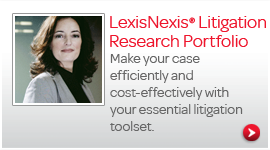 The LexisNexis® Litigation Research Portfolio: Make your case efficiently, cost-effectively and successfully with these essential litigation tools.