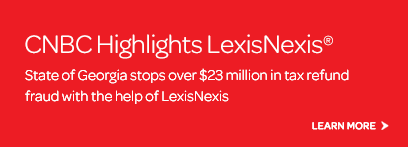 CNBC Highlights LexisNexis - The state of Georgia stops over $23 million in tax refund fraud with the help of LexisNexis.