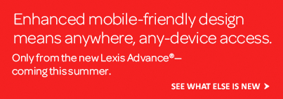 Lexis Advance® is mobile friendly. Anywhere, any-device access.