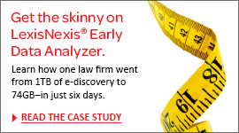 Get the skinny on Early Data Analyzer. Learn how one law firm went from 1TB of e-discovery to 74GB –in just six days