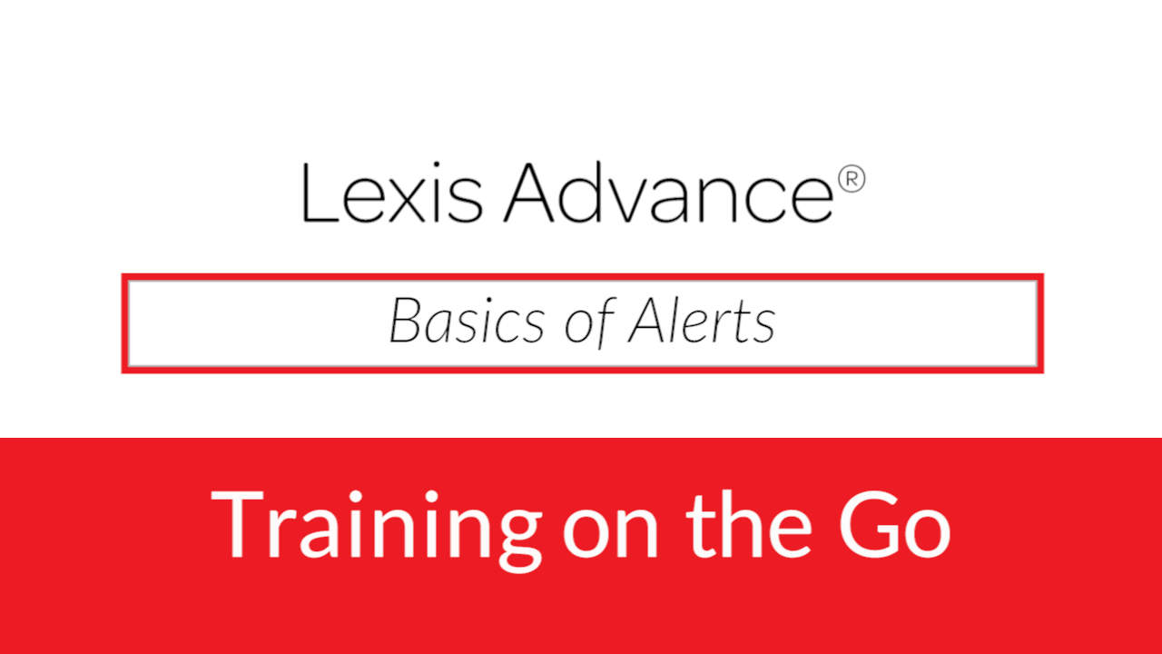 Basics of Alerts on Lexis Advance<sup>&amp;reg;</sup>
