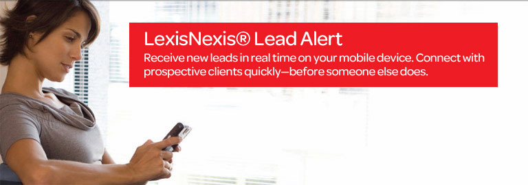 LexisNexis(R) Lead Alert: Receive new leads in real time on your mobile device. Connect with prospective clients quickly--before someone else does.