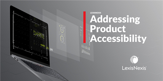Customer Interaction Provides Insight in Addressing LexisNexis Product Accessibility