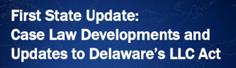 First State Update:Case Law Developments and Updates to Delaware
