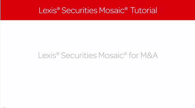 Lexis Securities Mosaic Tutorial: Lexis Securities Mosaic for M&A