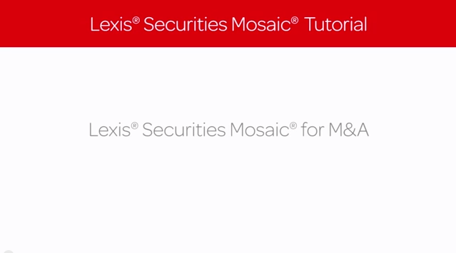 Lexis Securities Mosaic Tutorial: Lexis Securities Mosaic for M&A work