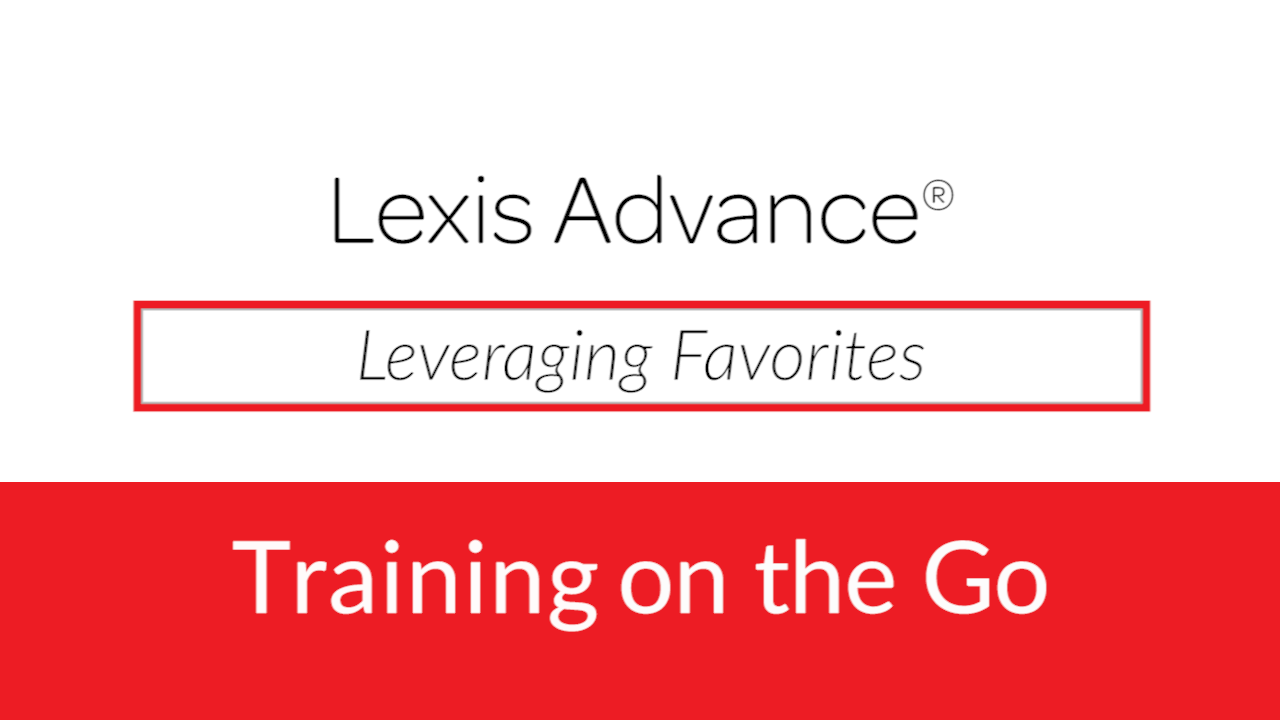 Leveraging Favorites on Lexis Advance<sup>&amp;reg;</sup>